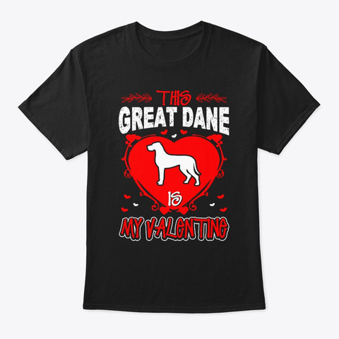 This Great Dane Is My Valentine Black T-Shirt Front