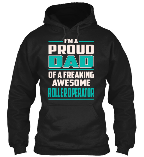 Roller Operator   Proud Dad Black T-Shirt Front