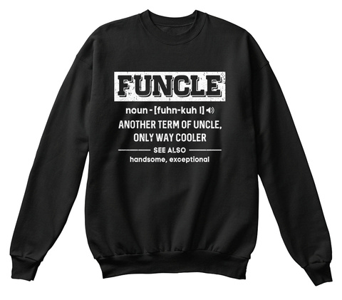 fe07efd8 from Awesome Funny Quotes T-shirt. Funcle Noun [Fuhn Kuh L] Another Term Of  Uncle, Only Way Cooler See