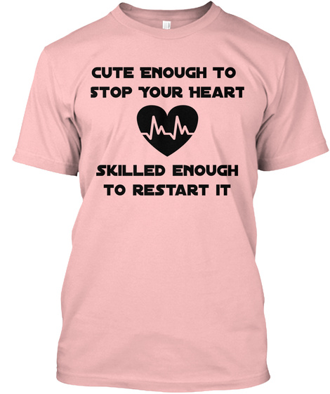 Cute Enough To Stop Your Heart Skilled Enough To Restart It Pale Pink T-Shirt Front