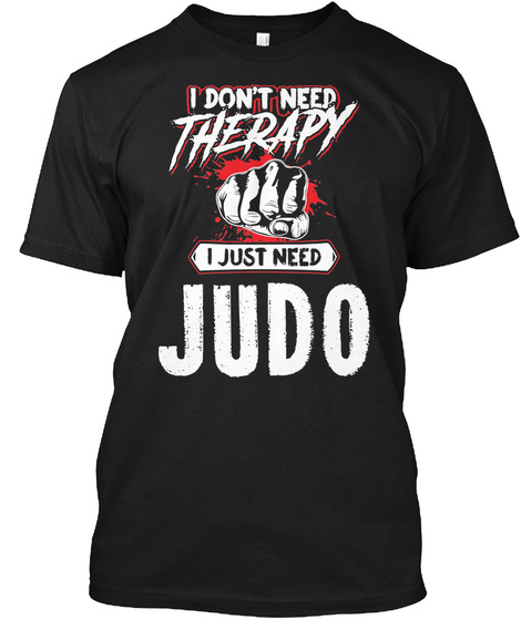Funny Judo Martial Arts Gift For Mma Lovers Black T-Shirt Front