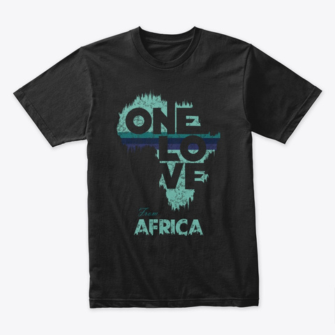 One Love From Africa To Everyone.. Black T-Shirt Front