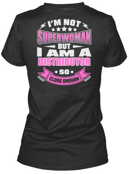 I'm Not Superwoman But I Am A Distributor So Close Enough Black T-Shirt Back