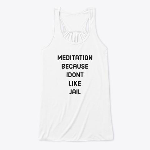 Meditation Because I Dont Like Jail White T-Shirt Front