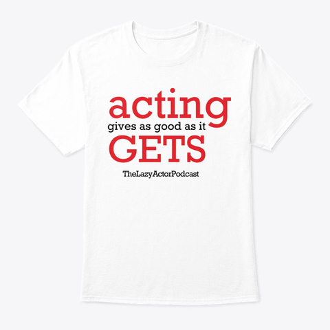 Acting Gets... White T-Shirt Front