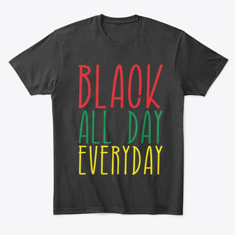 Black History All Day Everyday Black T-Shirt Front
