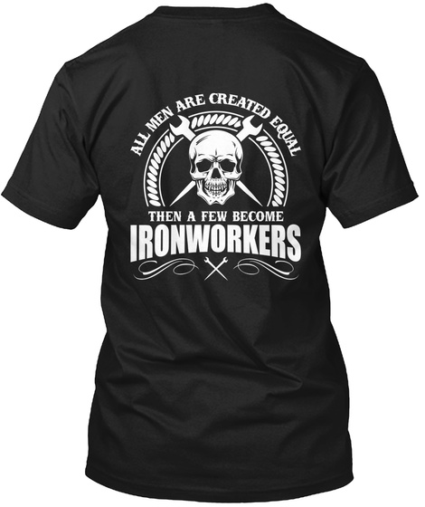 All Men Are Created Equal Then A Few Become Ironworkers  Black Maglietta Back