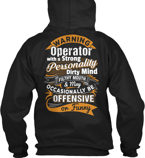 Warning Operator With A Strong Personality Dirty Mind Filthy Mouth And May Occasionally Be Offensive On Funny Black T-Shirt Back