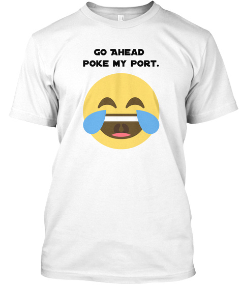 Go Ahead Poke My Port. White T-Shirt Front