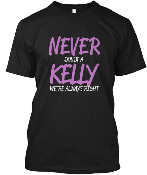 Never Doubt A Kelly We're Always Right Black T-Shirt Front