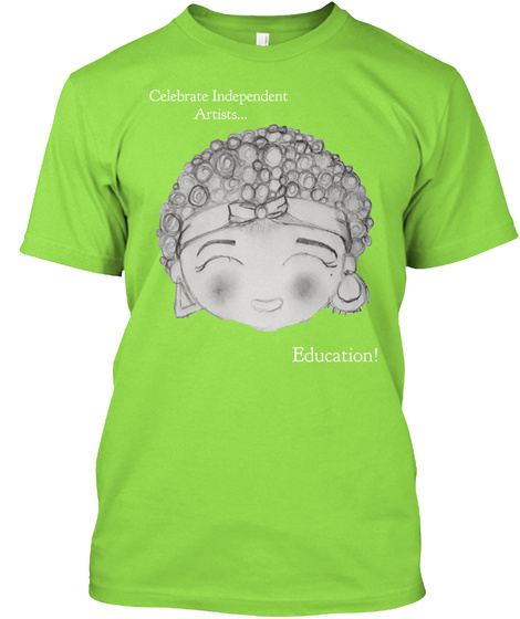 Celebrate Independent Artists... Education! Lime T-Shirt Front