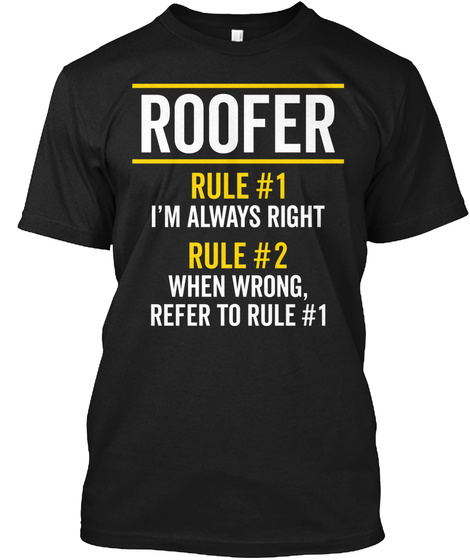 Roofer Rules Always Right Funny Job Gift Black T-Shirt Front