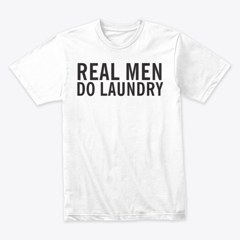 Real Men Do Laundry Tee White T-Shirt Front