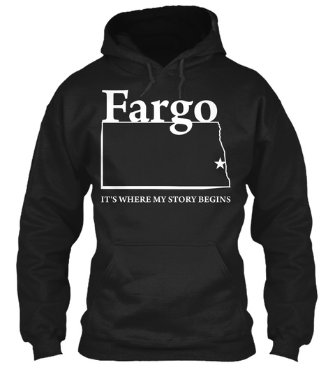 Fargo It's Where My Story Begins Black Sweatshirt Front