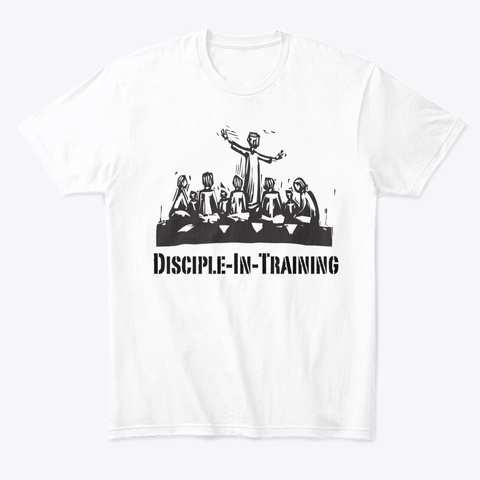 Disciple In Training White T-Shirt Front