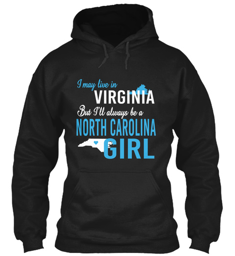 I May Live In Virginia But Always Be A North Carolina Girl  Black T-Shirt Front