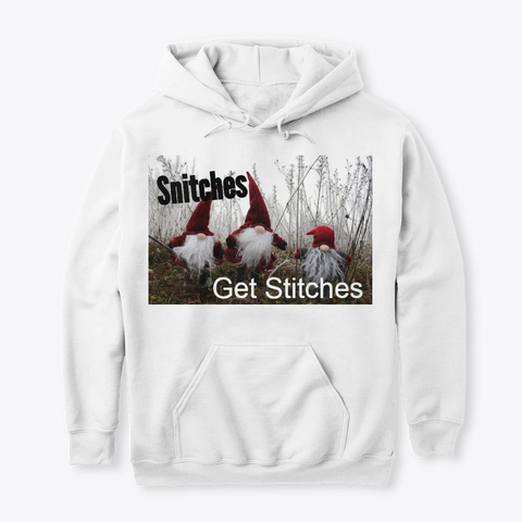 Snitches Get Stitches White T-Shirt Front