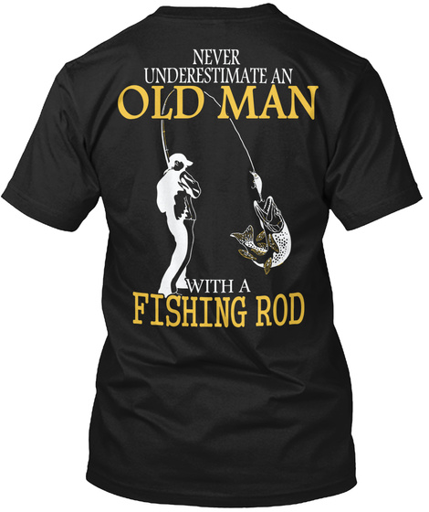 Never Underestimate An Old Man With A Fishing Rod Black T-Shirt Back