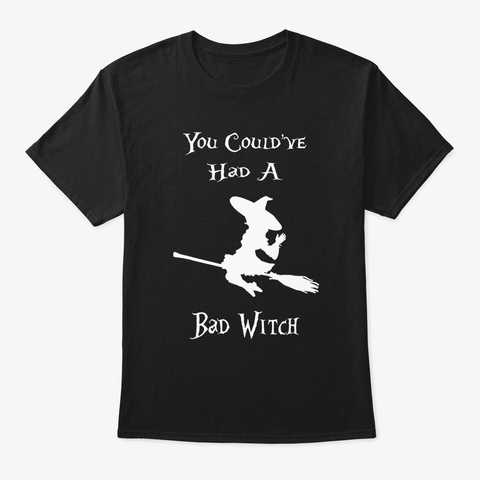You Coulda Had A Bad Witch Funny Black T-Shirt Front