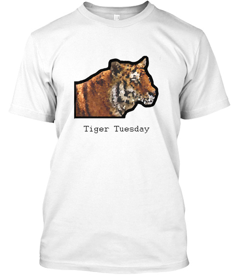 Every Day Is Tiger Tuesday White T-Shirt Front