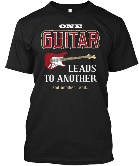 One Guitar Leads To Another And Another... And... Black T-Shirt Front