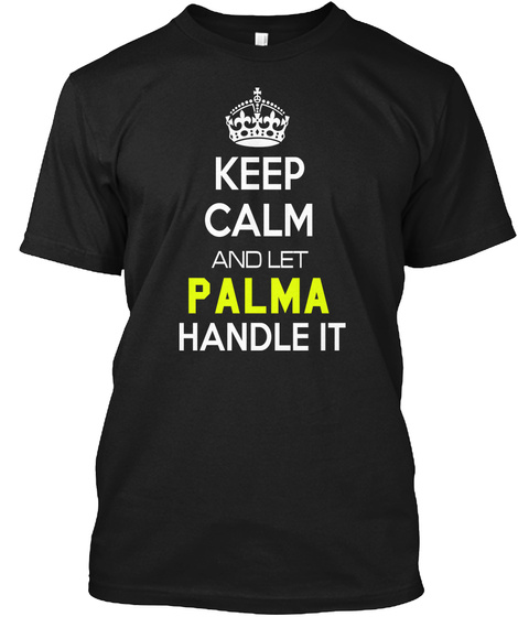 Keep Calm And Let Palma Handle It Black T-Shirt Front