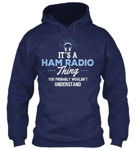 It's A Ham Radio Thing You Probably Wouldn't Understand Navy T-Shirt Front