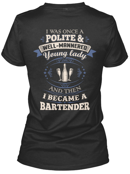 I Was Once A Polite & Well Mannered Young Lady And Then I Became A Bartender Black T-Shirt Back
