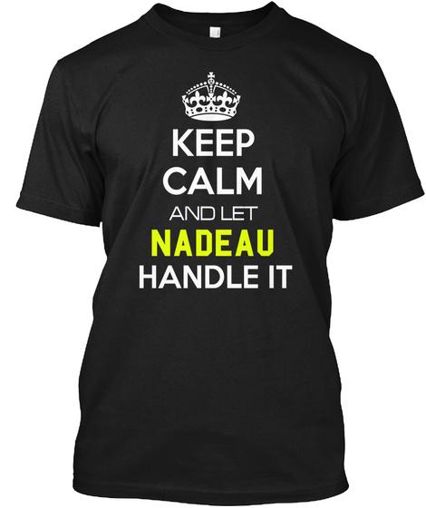 Keep Calm And Let Nadeau Handle It Black T-Shirt Front