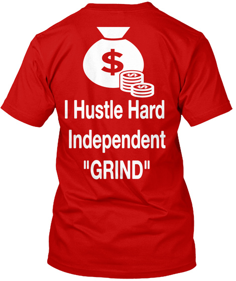 I Hustle Hard Independent Grind Classic Red T-Shirt Back