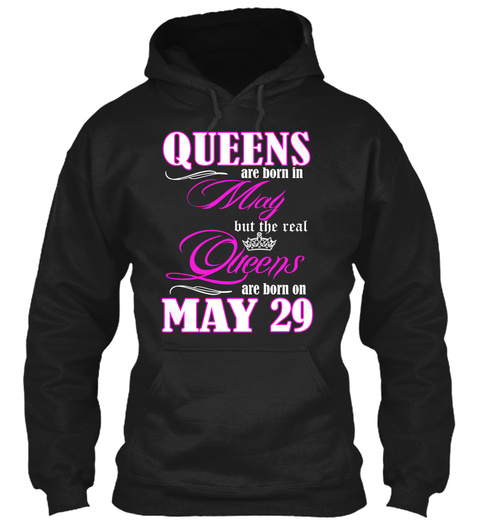 Queens Are Born In May But The Real Queens Are Born On May 29 Black T-Shirt Front