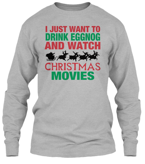 i just want to drink eggnog and watch christmas movies sport grey long sleeve t