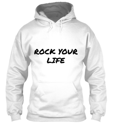Rock Your Life White Sweatshirt Front