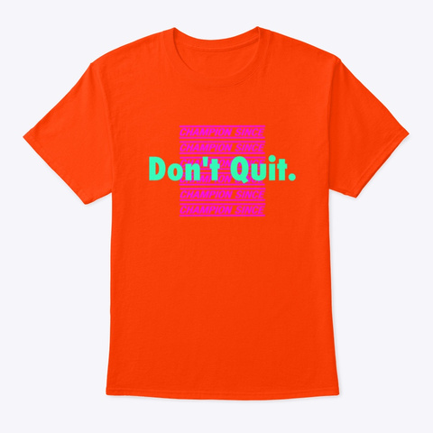 "Champion Since 9 Logo ""Don't Quit"" Orange T-Shirt Front"