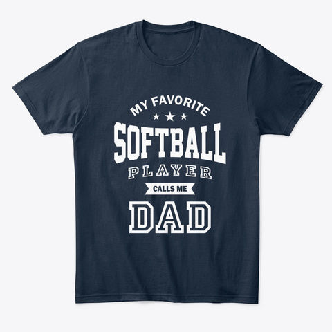 My Favorite Softball Player Calls Me Dad New Navy T-Shirt Front