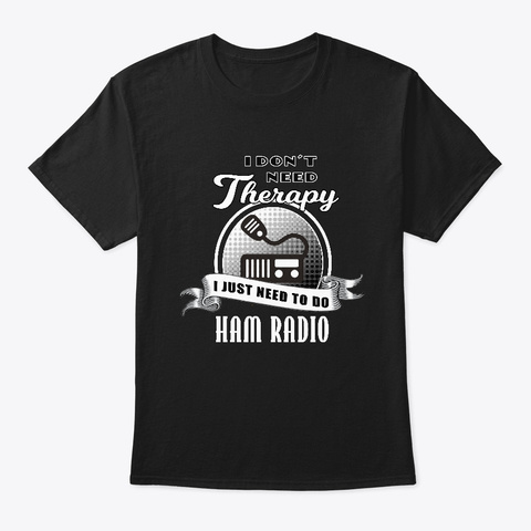 Ham Radio Is My Therapy Shirt Gift For Black T-Shirt Front