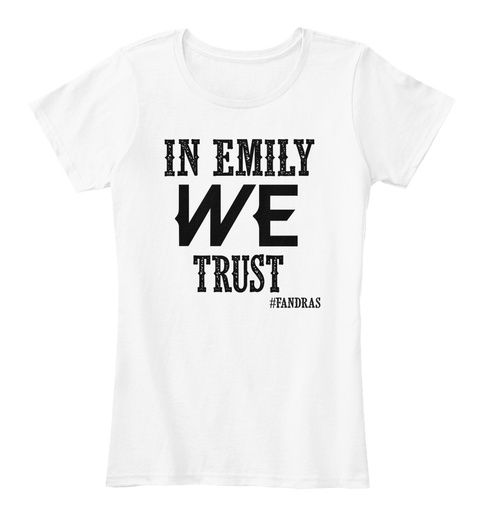 In Emily We Trust #Fandras White T-Shirt Front