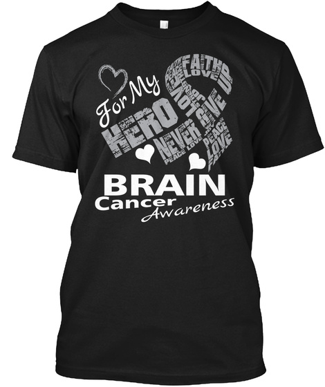 For My Hero Brain Cancer Awareness Never Give Up Faith Love Peace Black T-Shirt Front