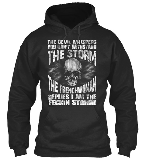 The Devil Whispers You Can't Withstand The Storm The Frenchwoman Replies I Am The Feckin Storm! Jet Black T-Shirt Front