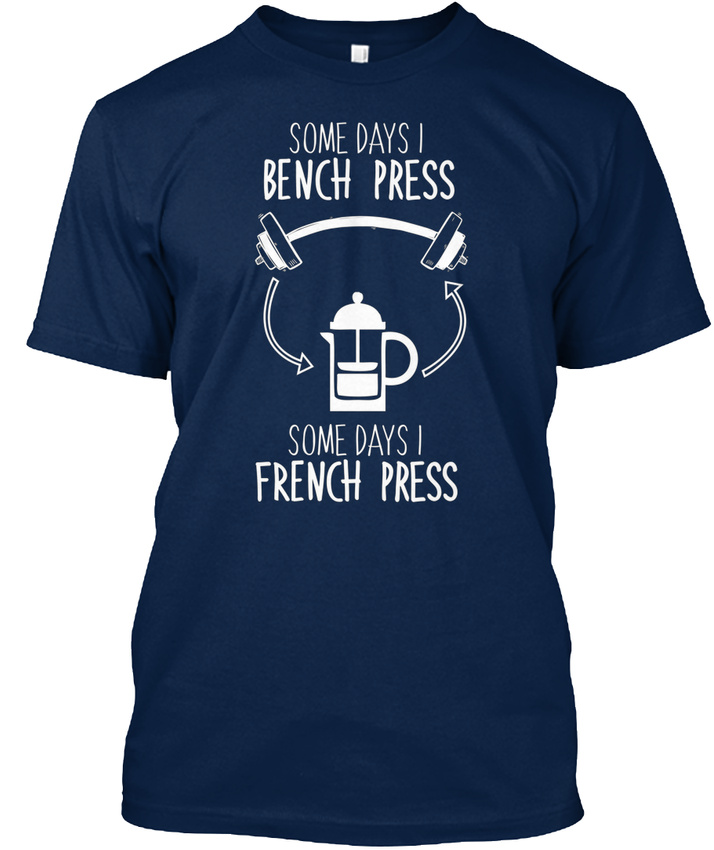 On-trend-Some-Days-I-Bench-Press-French-Press-18-T-shirt-T-shirt-Elegant