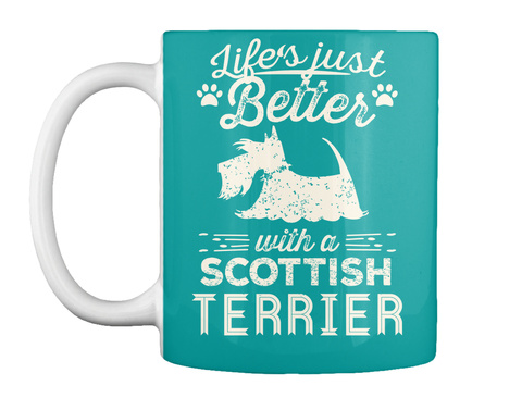 Life's Just Better With A Scottish Terrier Aqua T-Shirt Front