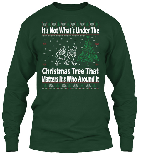 It's Not What's Under The Christmas Tree That Matters It's Who Around It Forest Green T-Shirt Front