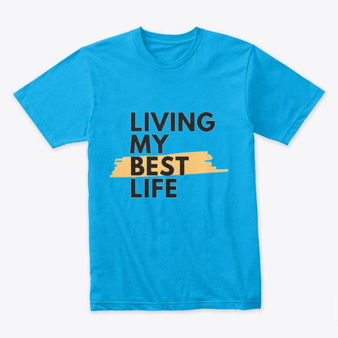 Living My Best Life Tee Shirt , T Shirt Turquoise T-Shirt Front