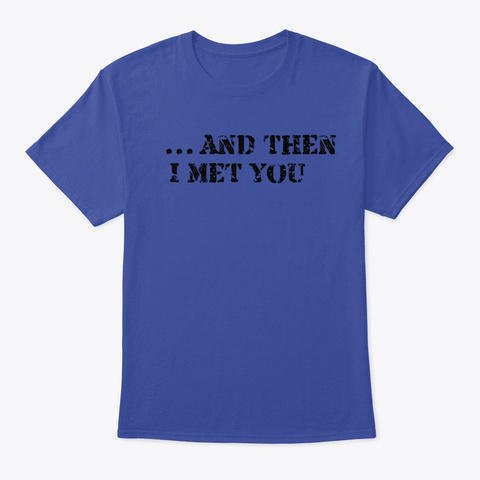 And Then I Met You,For You Love, Boy Deep Royal T-Shirt Front