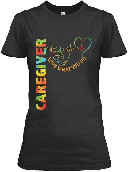 Caregiver Love What You Do Black T-Shirt Front