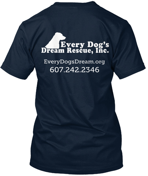 Every Dog's Dream Rescue Inc. Everydogsdream. Org 607.242.2346 New Navy T-Shirt Back