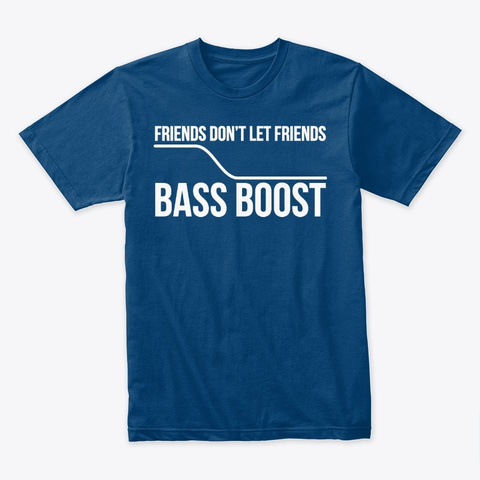 Friends Don't Let Friends Bass Boost Cool Blue T-Shirt Front