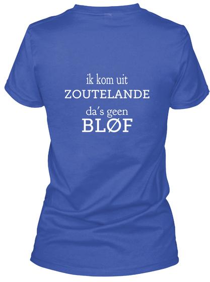 Ik Kom Uit Zoutelande Das Geen Blof Royal T-Shirt Back