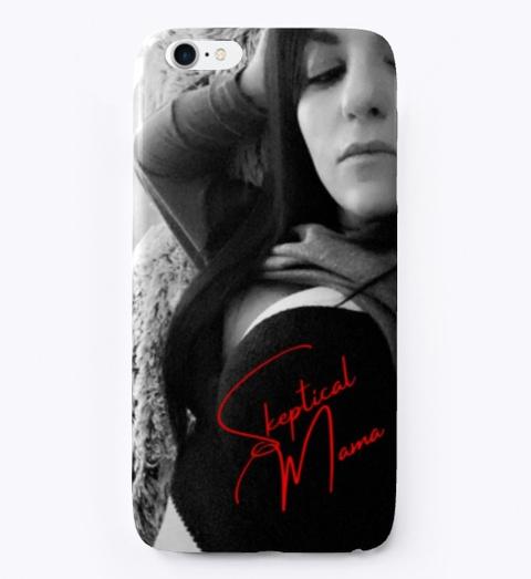 Skeptical Mama Phone Case 1 Black T-Shirt Front
