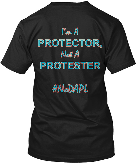 Im A Protector Not A Protester #Nodapl Black T-Shirt Back